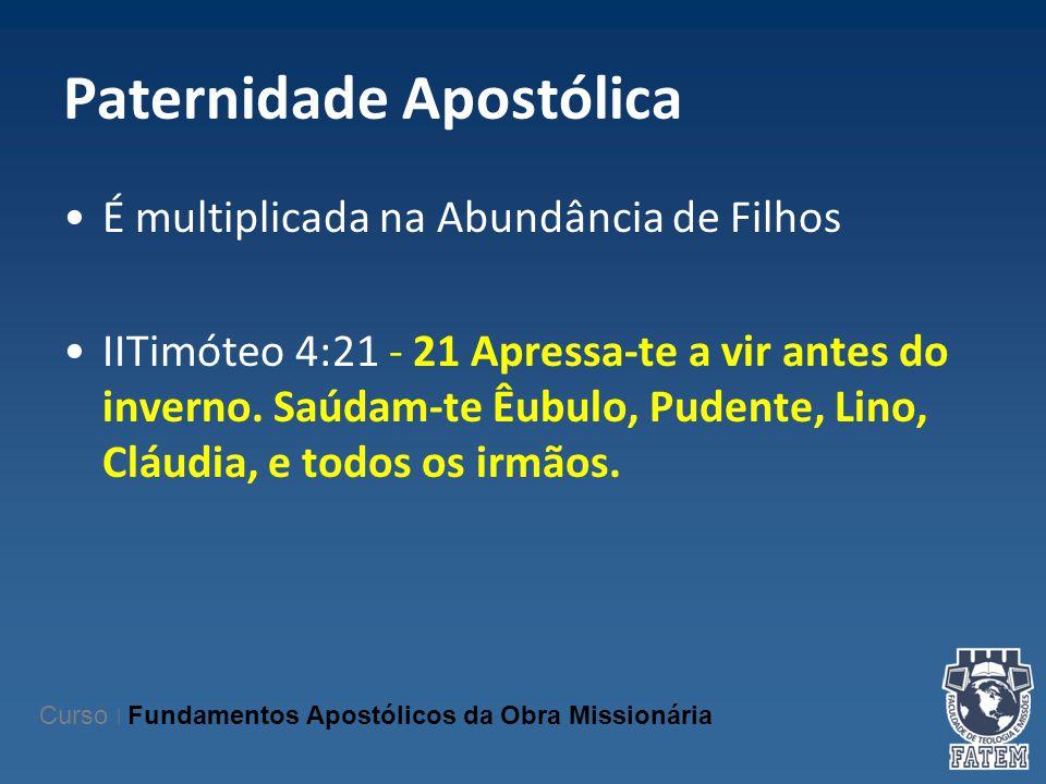 Paternidade Apostólica É multiplicada na Abundância de Filhos IITimóteo 4:21 - 21 Apressa-te a vir antes do inverno. Saúdam-te Êubulo, Pudente, Lino,