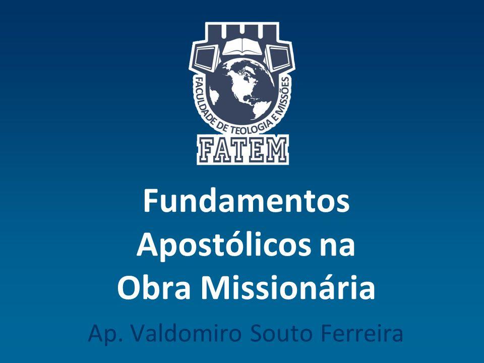Fundamentos Apostólicos na Obra Missionária Ap. Valdomiro Souto Ferreira