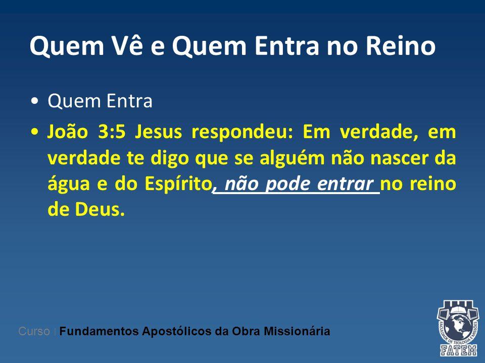 Quem Vê e Quem Entra no Reino Quem Entra João 3:5 Jesus respondeu: Em verdade, em verdade te digo que se alguém não nascer da água e do Espírito, não