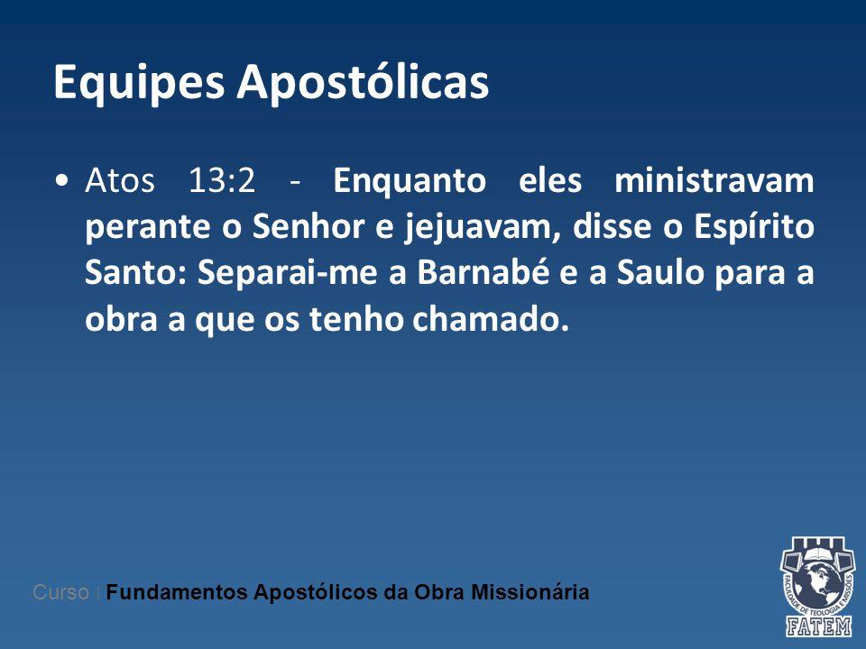 Equipes Apostólicas Atos 13:2 - Enquanto eles ministravam perante o Senhor e jejuavam, disse o Espírito Santo: Separai-me a Barnabé e a Saulo para a o