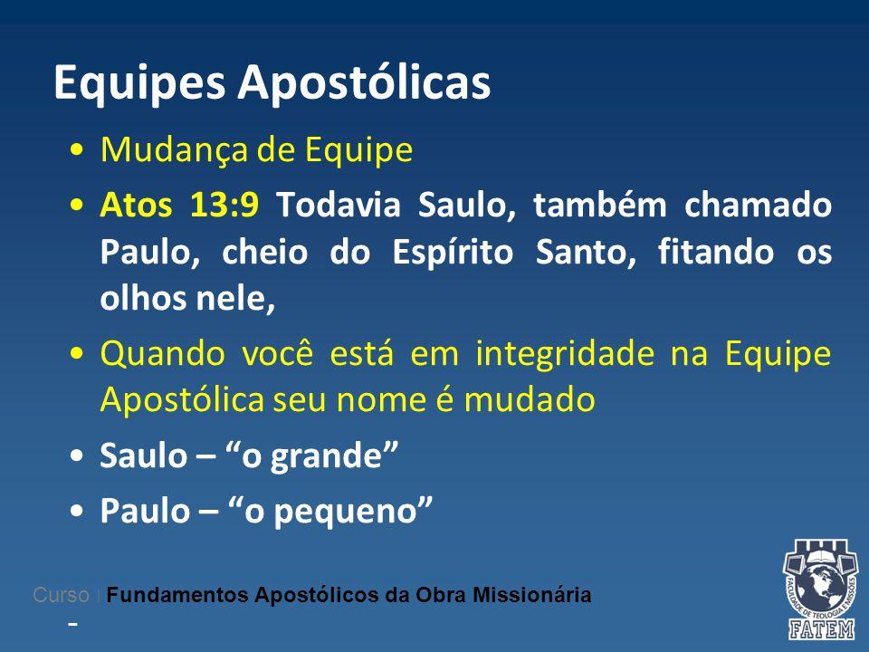 Equipes Apostólicas Mudança de Equipe Atos 13:9 Todavia Saulo, também chamado Paulo, cheio do Espírito Santo, fitando os olhos nele, Quando você está