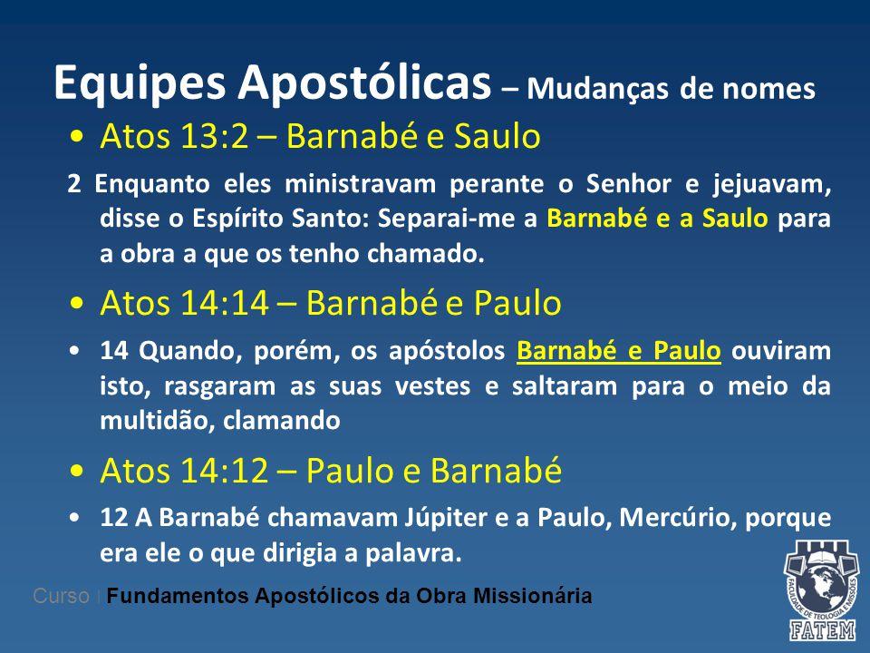 Equipes Apostólicas – Mudanças de nomes Atos 13:2 – Barnabé e Saulo 2 Enquanto eles ministravam perante o Senhor e jejuavam, disse o Espírito Santo: S