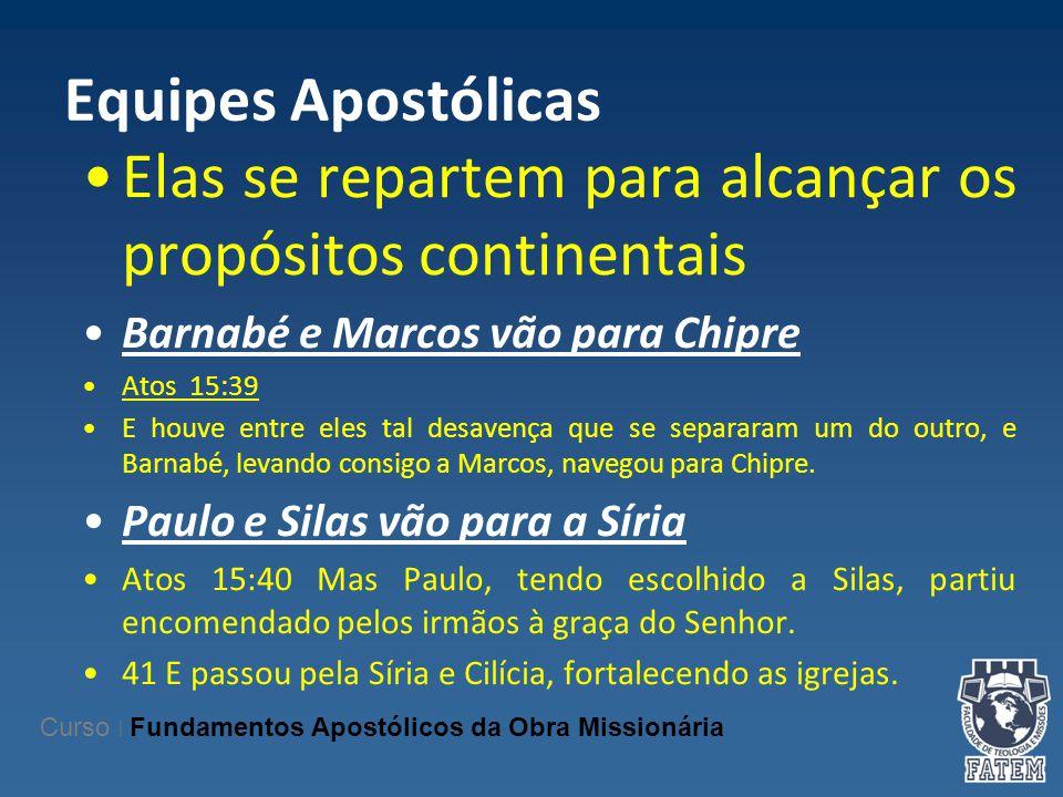 Equipes Apostólicas Elas se repartem para alcançar os propósitos continentais Barnabé e Marcos vão para Chipre Atos 15:39 E houve entre eles tal desav