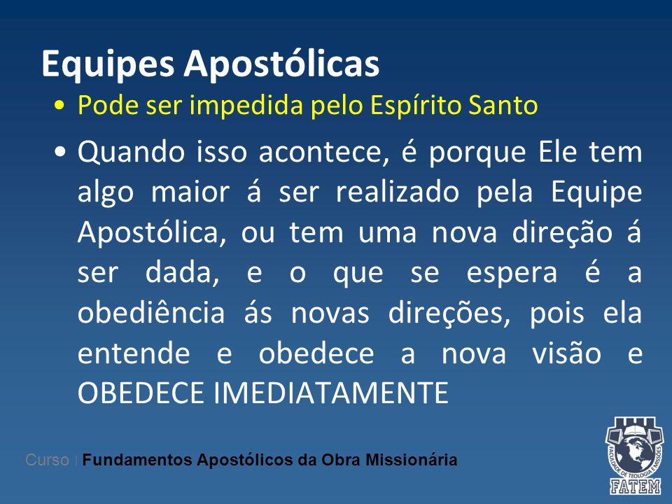 Equipes Apostólicas Pode ser impedida pelo Espírito Santo Quando isso acontece, é porque Ele tem algo maior á ser realizado pela Equipe Apostólica, ou