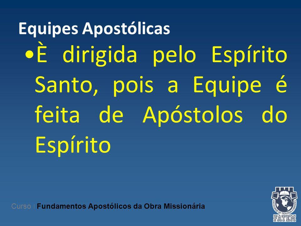 Equipes Apostólicas È dirigida pelo Espírito Santo, pois a Equipe é feita de Apóstolos do Espírito Curso | Fundamentos Apostólicos da Obra Missionária