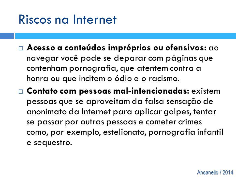 Ansanello / 2014 Riscos na Internet  Acesso a conteúdos impróprios ou ofensivos: ao navegar você pode se deparar com páginas que contenham pornografi