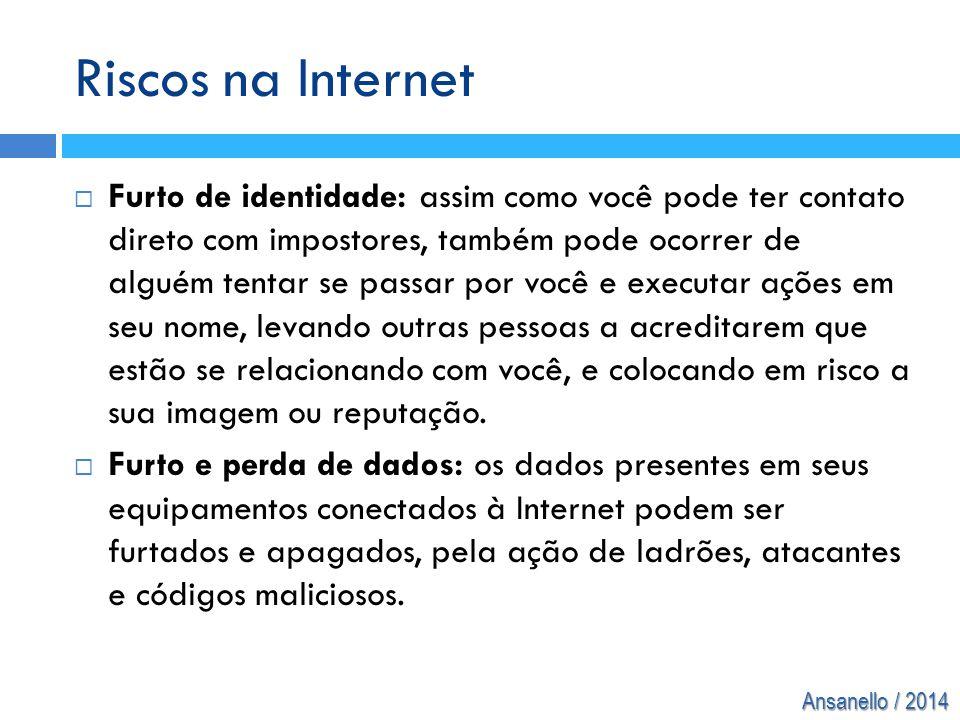 Ansanello / 2014 Riscos na Internet  Furto de identidade: assim como você pode ter contato direto com impostores, também pode ocorrer de alguém tenta