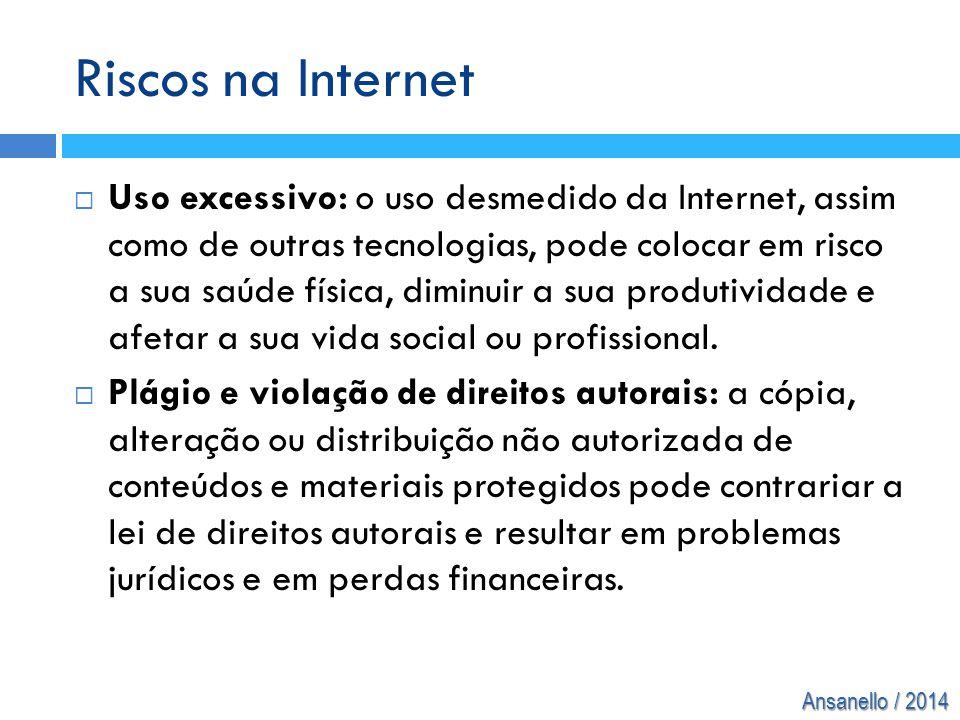 Ansanello / 2014 Riscos na Internet  Uso excessivo: o uso desmedido da Internet, assim como de outras tecnologias, pode colocar em risco a sua saúde