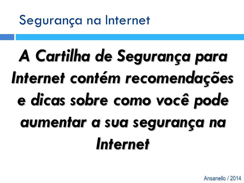 Ansanello / 2014 Segurança na Internet A Cartilha de Segurança para Internet contém recomendações e dicas sobre como você pode aumentar a sua seguranç