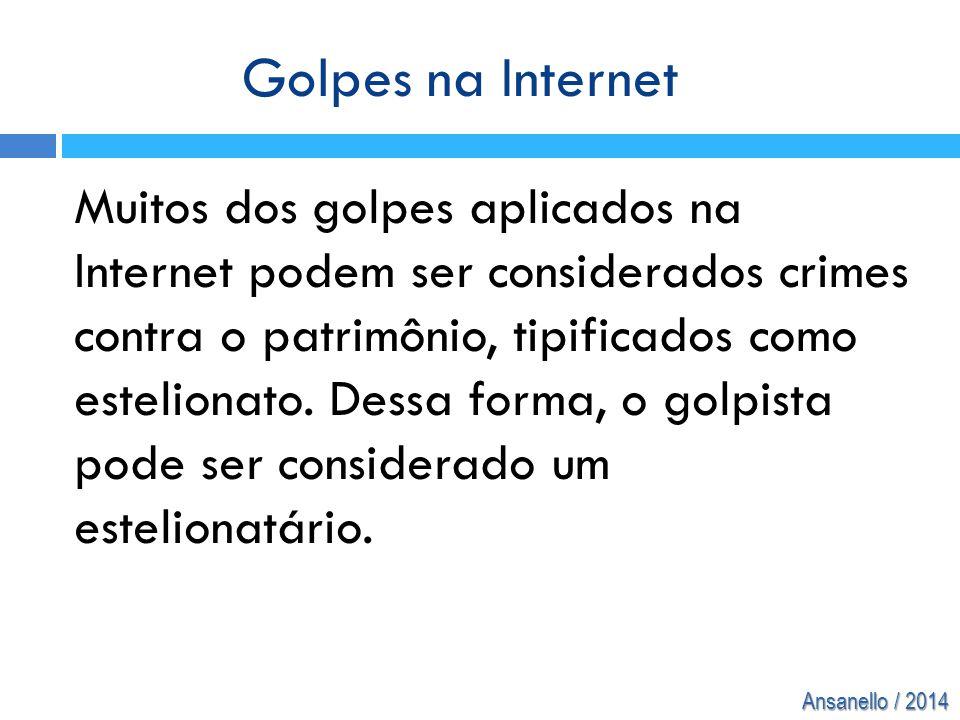 Ansanello / 2014 Muitos dos golpes aplicados na Internet podem ser considerados crimes contra o patrimônio, tipificados como estelionato. Dessa forma,