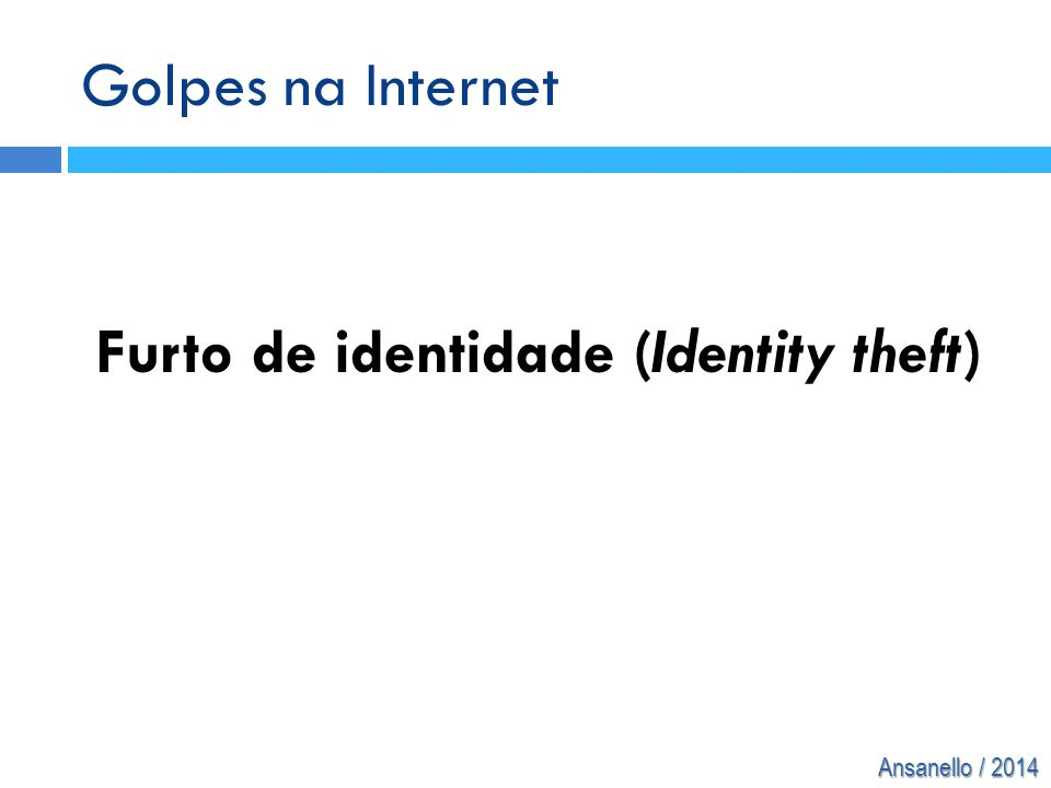 Ansanello / 2014 Golpes na Internet Furto de identidade (Identity theft)
