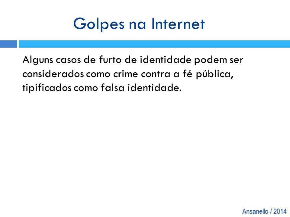 Ansanello / 2014 Alguns casos de furto de identidade podem ser considerados como crime contra a fé pública, tipificados como falsa identidade. Golpes