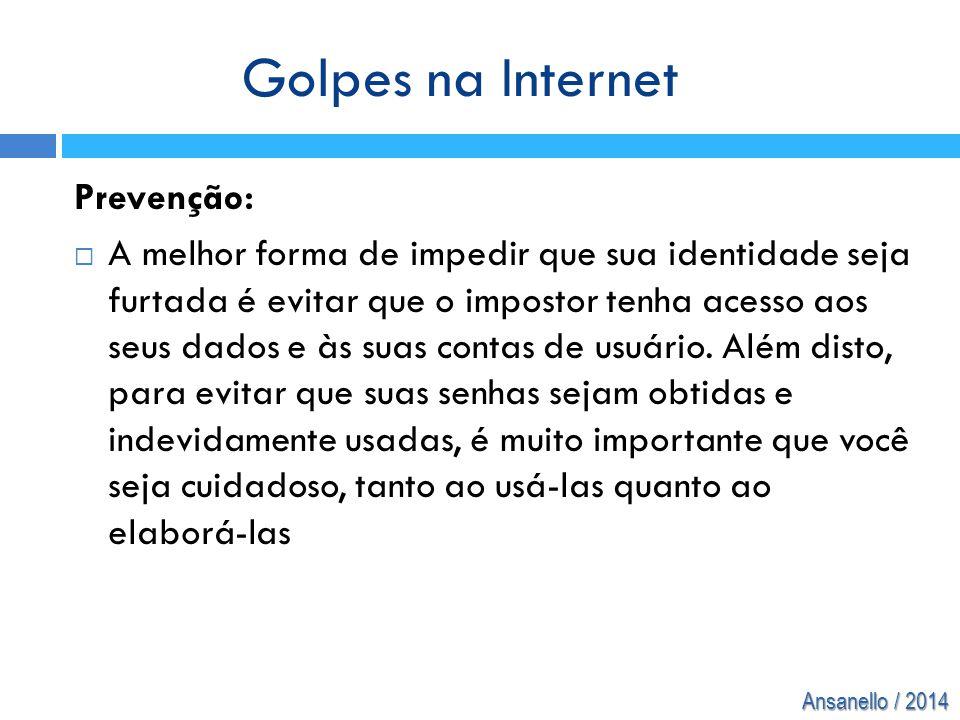 Ansanello / 2014 Prevenção:  A melhor forma de impedir que sua identidade seja furtada é evitar que o impostor tenha acesso aos seus dados e às suas