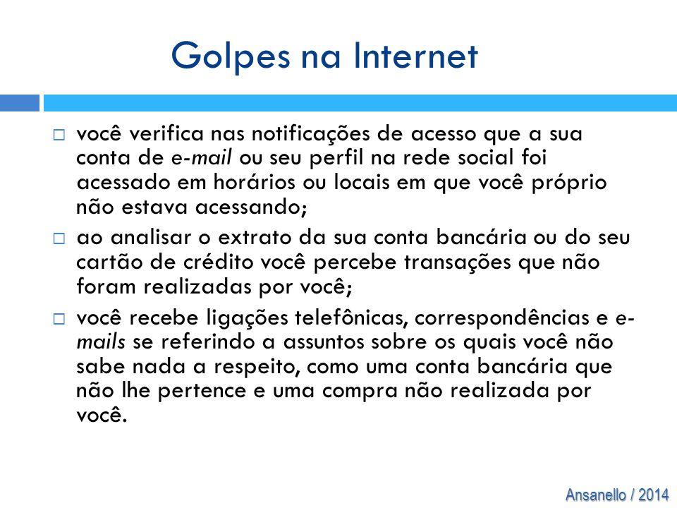 Ansanello / 2014  você verifica nas notificações de acesso que a sua conta de e-mail ou seu perfil na rede social foi acessado em horários ou locais