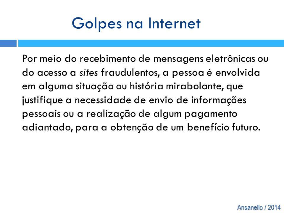 Ansanello / 2014 Por meio do recebimento de mensagens eletrônicas ou do acesso a sites fraudulentos, a pessoa é envolvida em alguma situação ou histór