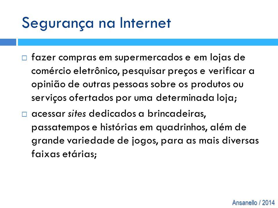 Ansanello / 2014 Segurança na Internet  fazer compras em supermercados e em lojas de comércio eletrônico, pesquisar preços e verificar a opinião de o