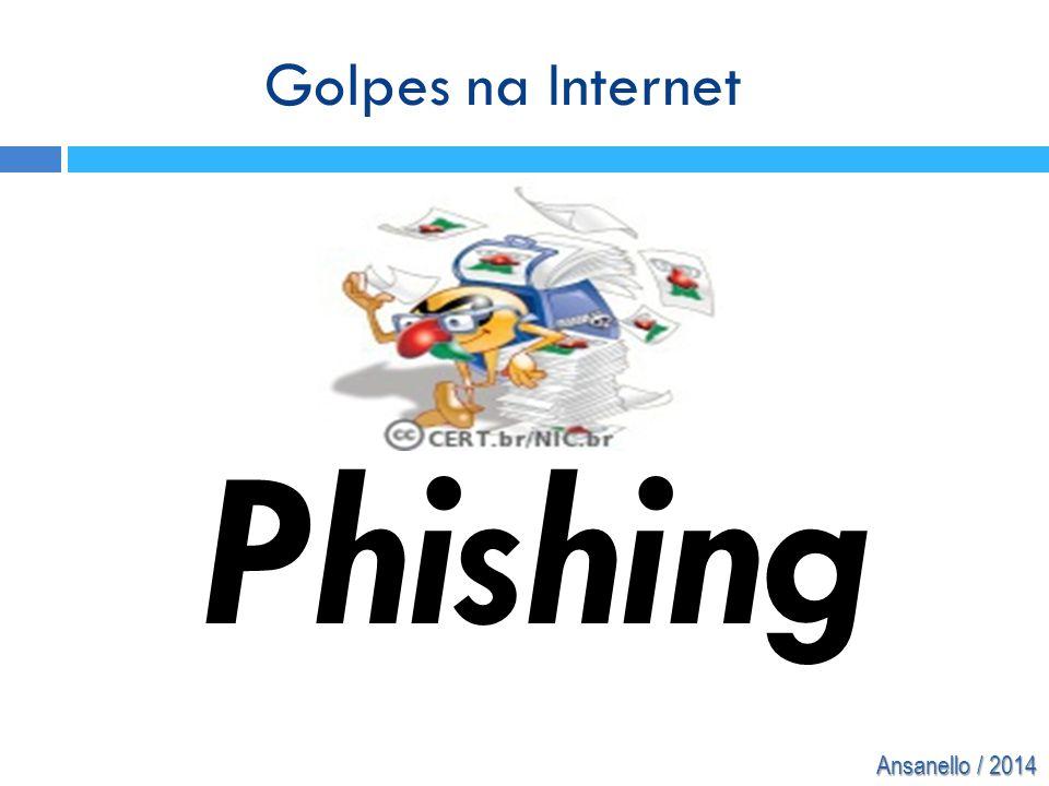 Ansanello / 2014 Phishing Golpes na Internet