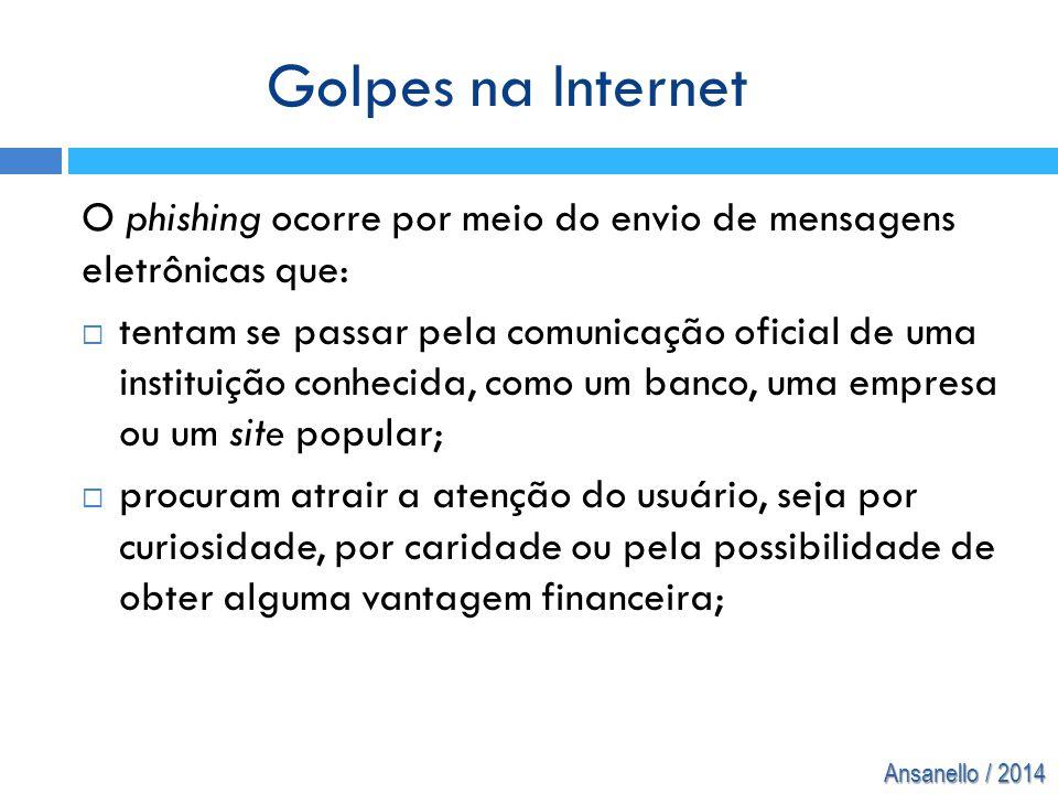 Ansanello / 2014 O phishing ocorre por meio do envio de mensagens eletrônicas que:  tentam se passar pela comunicação oficial de uma instituição conh