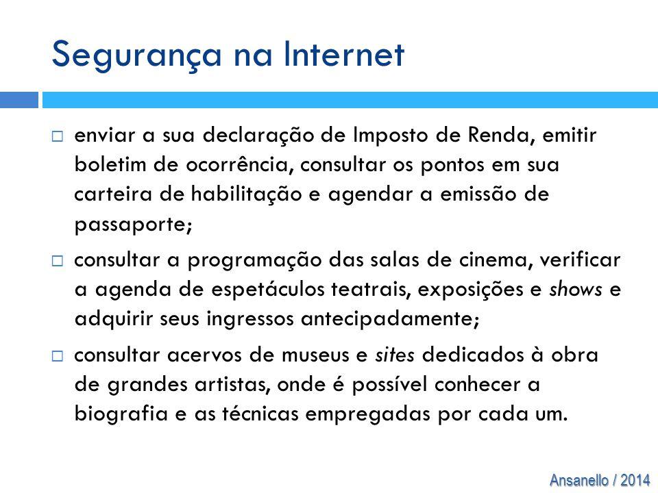 Ansanello / 2014 Segurança na Internet  enviar a sua declaração de Imposto de Renda, emitir boletim de ocorrência, consultar os pontos em sua carteir
