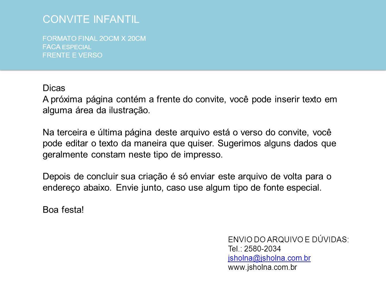 CONVITE INFANTIL FORMATO FINAL 2OCM X 20CM FACA ESPECIAL FRENTE E VERSO ENVIO DO ARQUIVO E DÚVIDAS: Tel.: 2580-2034 jsholna@jsholna.com.br www.jsholna