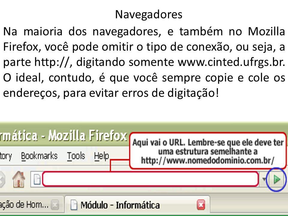 Na maioria dos navegadores, e também no Mozilla Firefox, você pode omitir o tipo de conexão, ou seja, a parte http://, digitando somente www.cinted.uf