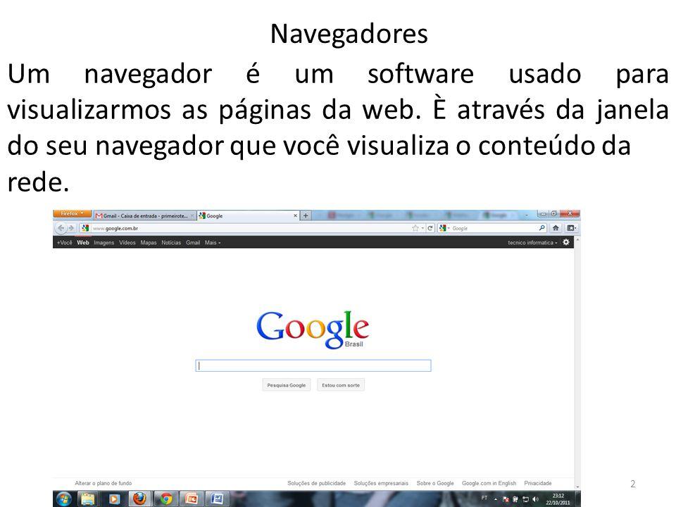 Um navegador é um software usado para visualizarmos as páginas da web. È através da janela do seu navegador que você visualiza o conteúdo da rede. 2 N