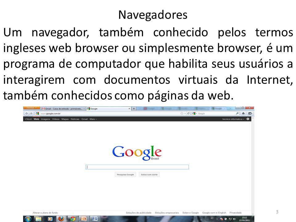 Um navegador, também conhecido pelos termos ingleses web browser ou simplesmente browser, é um programa de computador que habilita seus usuários a interagirem com documentos virtuais da Internet, também conhecidos como páginas da web.
