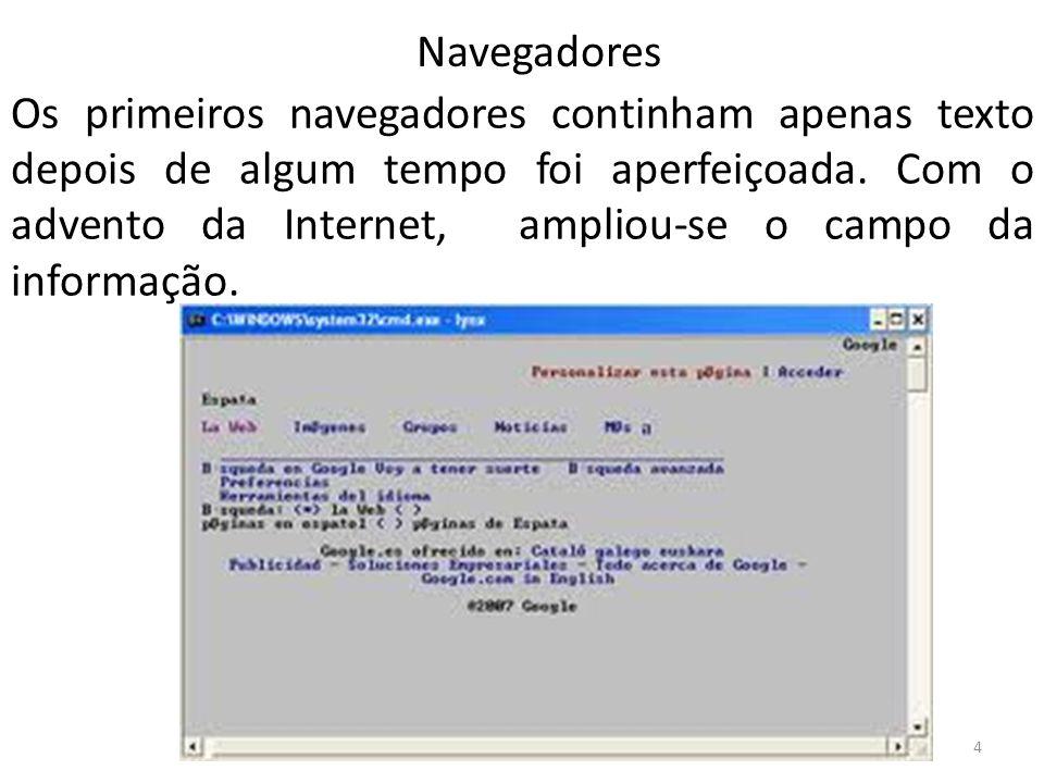 Os primeiros navegadores continham apenas texto depois de algum tempo foi aperfeiçoada. Com o advento da Internet, ampliou-se o campo da informação. 4