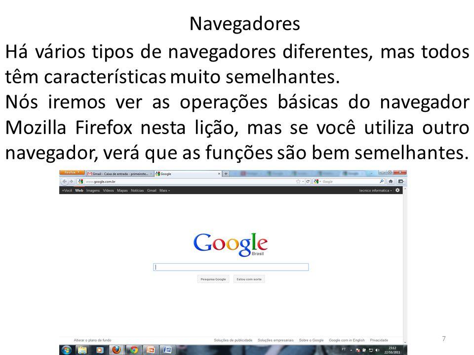 Há vários tipos de navegadores diferentes, mas todos têm características muito semelhantes. Nós iremos ver as operações básicas do navegador Mozilla F