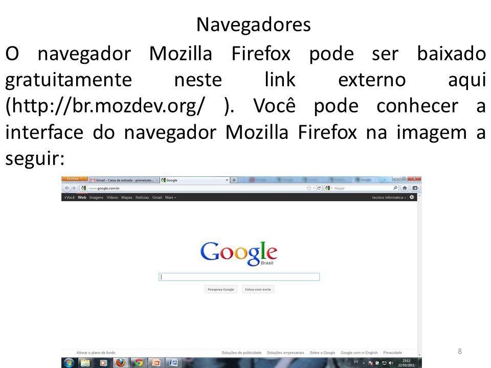 O navegador Mozilla Firefox pode ser baixado gratuitamente neste link externo aqui (http://br.mozdev.org/ ).