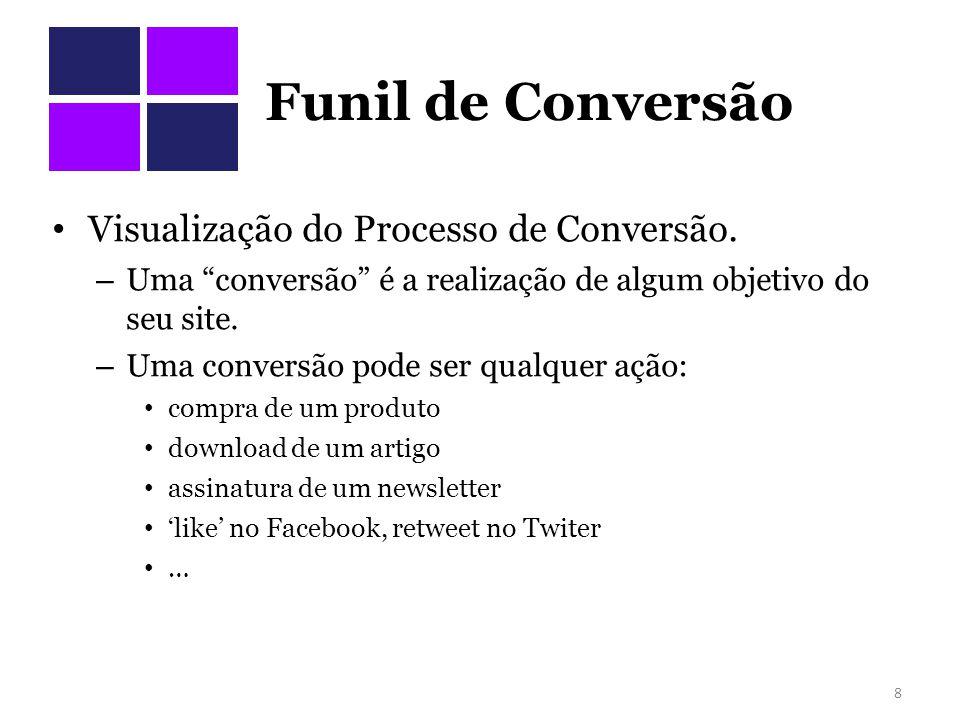 """Funil de Conversão Visualização do Processo de Conversão. – Uma """"conversão"""" é a realização de algum objetivo do seu site. – Uma conversão pode ser qua"""
