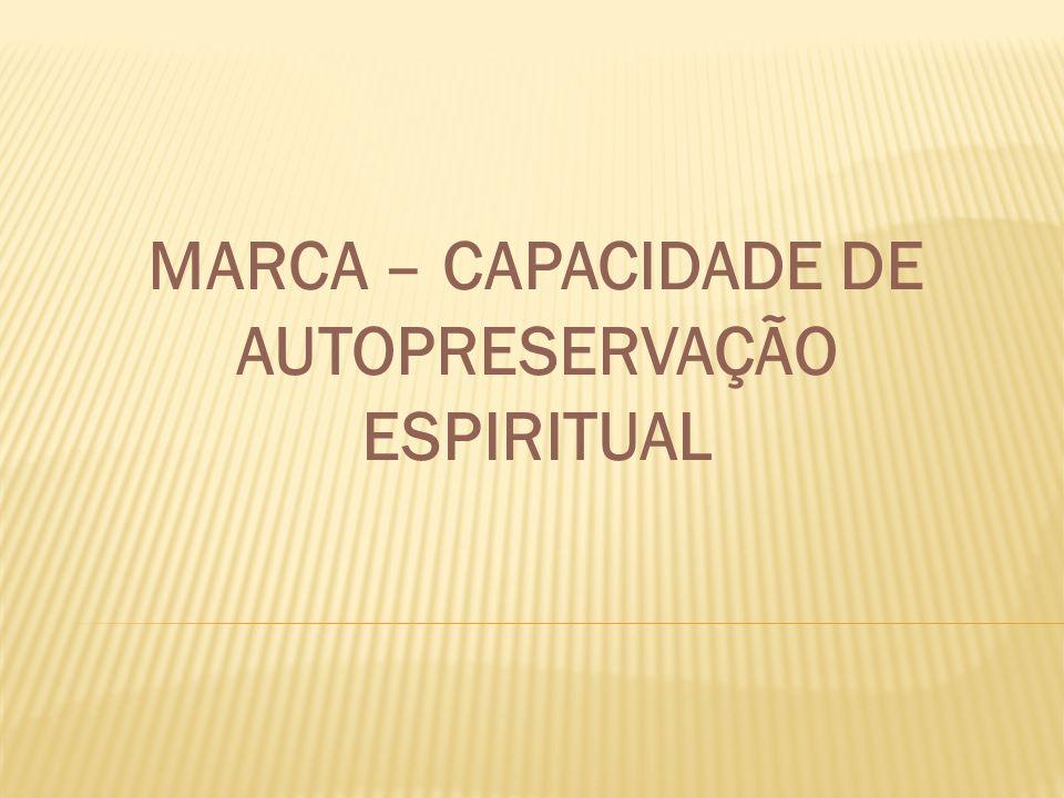 MARCA – CAPACIDADE DE AUTOPRESERVAÇÃO ESPIRITUAL