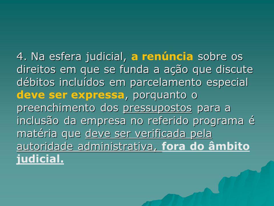 4. Na esfera judicial, sobre os direitos em que se funda a ação que discute débitos incluídos em parcelamento especial, porquanto o preenchimento dos