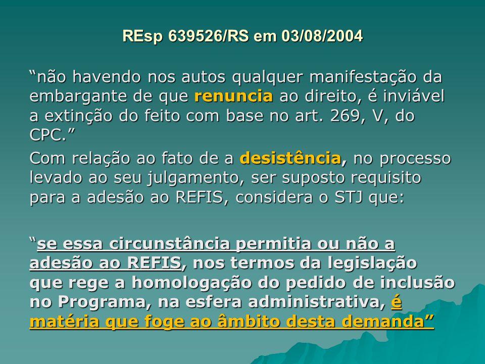 """REsp 639526/RS em 03/08/2004 REsp 639526/RS em 03/08/2004 """"não havendo nos autos qualquer manifestação da embargante de que renuncia ao direito, é inv"""