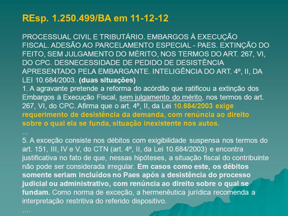 REsp. 1.250.499/BA em 11-12-12 PROCESSUAL CIVIL E TRIBUTÁRIO. EMBARGOS À EXECUÇÃO FISCAL. ADESÃO AO PARCELAMENTO ESPECIAL - PAES. EXTINÇÃO DO FEITO, S
