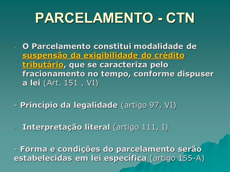 PARCELAMENTO - CTN - O Parcelamento constitui modalidade de suspensão da exigibilidade do crédito tributário, que se caracteriza pelo fracionamento no