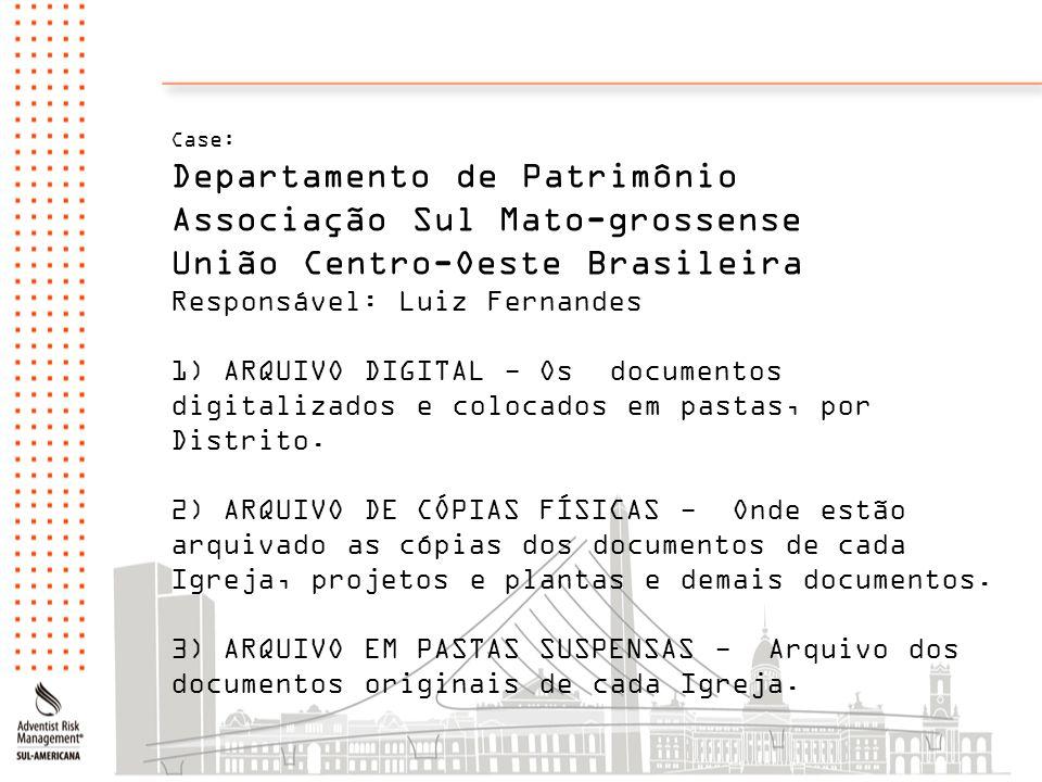 Case: Departamento de Patrimônio Associação Sul Mato-grossense União Centro-Oeste Brasileira Responsável: Luiz Fernandes 1) ARQUIVO DIGITAL - Os docum