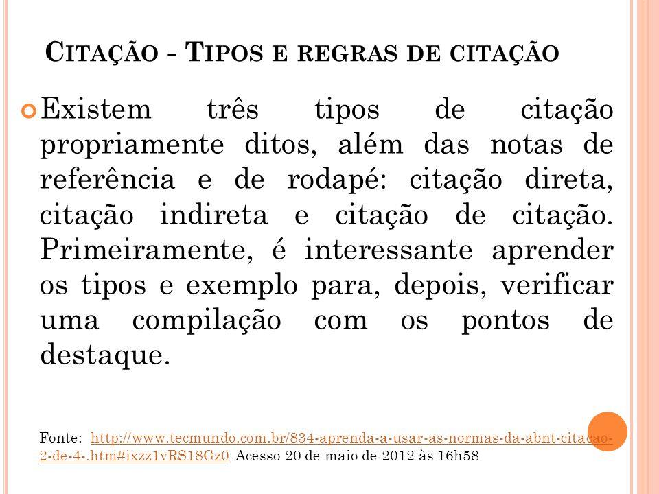 C ITAÇÃO - T IPOS E REGRAS DE CITAÇÃO Existem três tipos de citação propriamente ditos, além das notas de referência e de rodapé: citação direta, cita