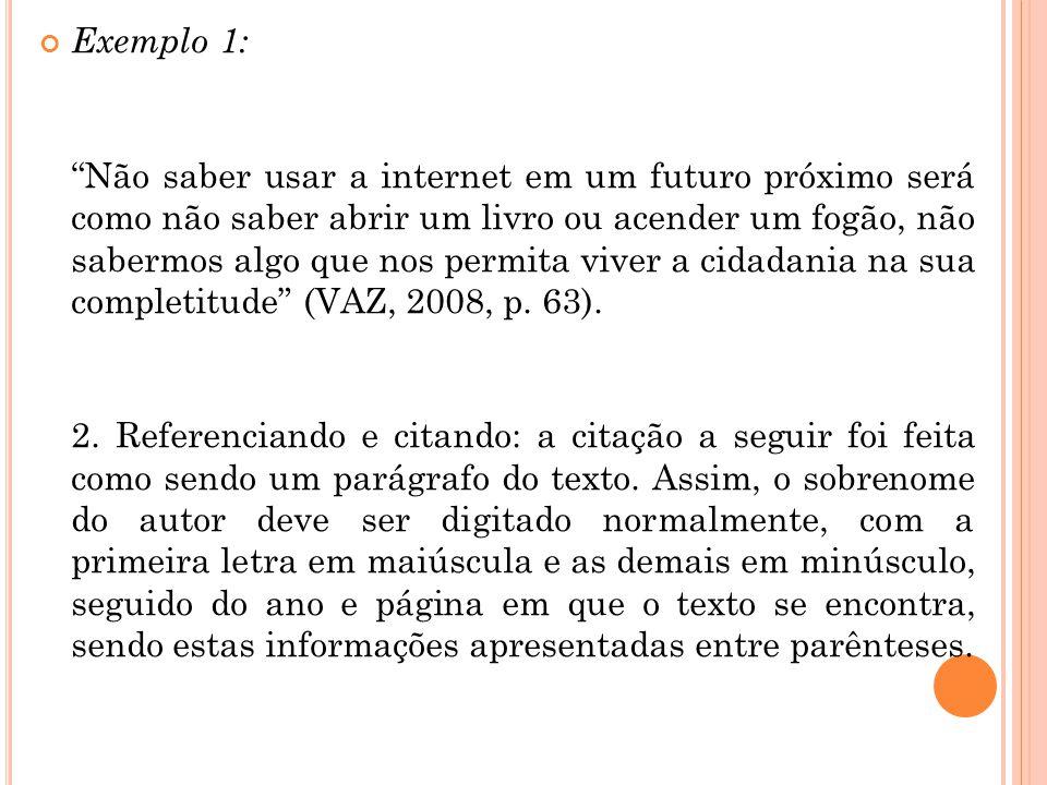 """Exemplo 1: """"Não saber usar a internet em um futuro próximo será como não saber abrir um livro ou acender um fogão, não sabermos algo que nos permita v"""