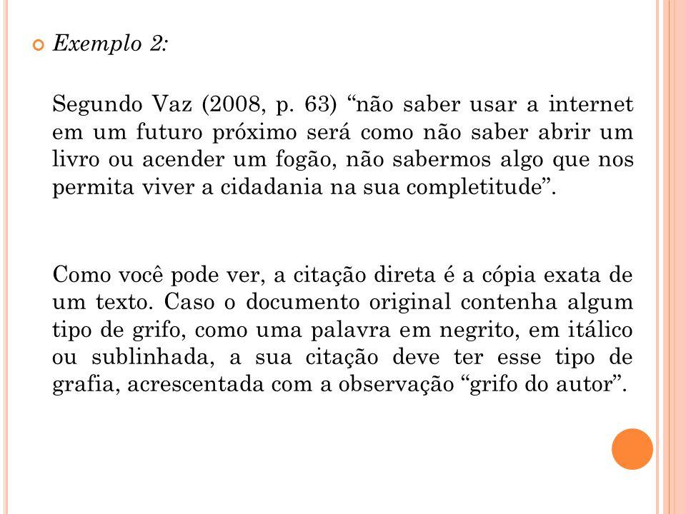 """Exemplo 2: Segundo Vaz (2008, p. 63) """"não saber usar a internet em um futuro próximo será como não saber abrir um livro ou acender um fogão, não saber"""
