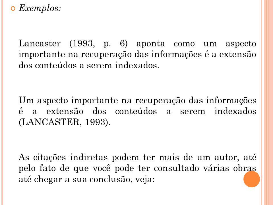 Exemplos: Lancaster (1993, p. 6) aponta como um aspecto importante na recuperação das informações é a extensão dos conteúdos a serem indexados. Um asp