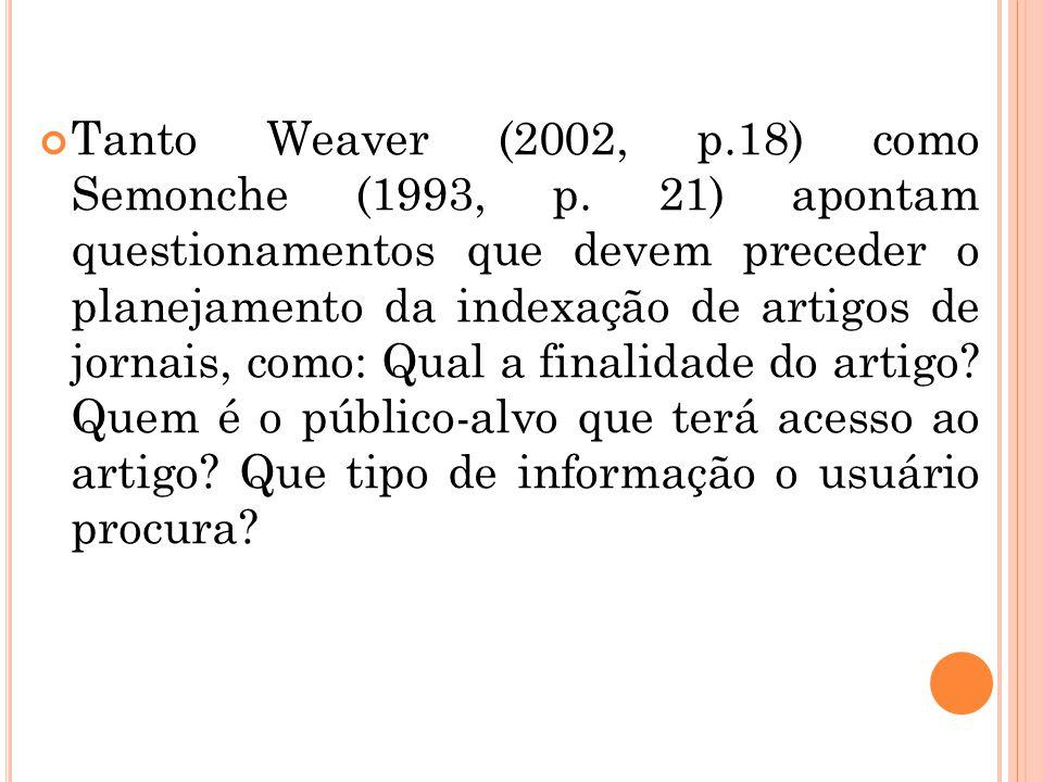 Tanto Weaver (2002, p.18) como Semonche (1993, p. 21) apontam questionamentos que devem preceder o planejamento da indexação de artigos de jornais, co