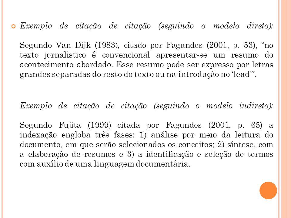 """Exemplo de citação de citação (seguindo o modelo direto): Segundo Van Dijk (1983), citado por Fagundes (2001, p. 53), """"no texto jornalístico é convenc"""