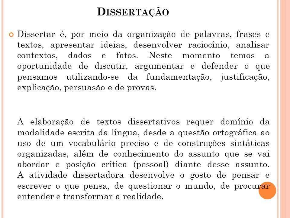 D ISSERTAÇÃO Dissertar é, por meio da organização de palavras, frases e textos, apresentar ideias, desenvolver raciocínio, analisar contextos, dados e