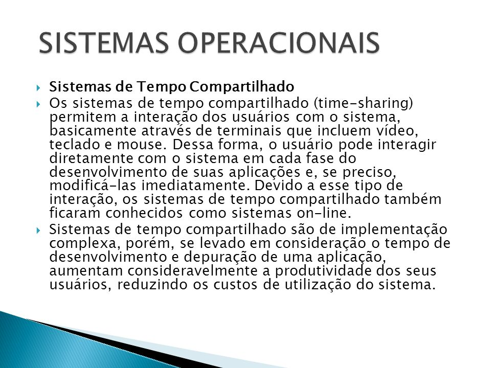  Sistemas de Tempo Compartilhado  Os sistemas de tempo compartilhado (time-sharing) permitem a interação dos usuários com o sistema, basicamente atr