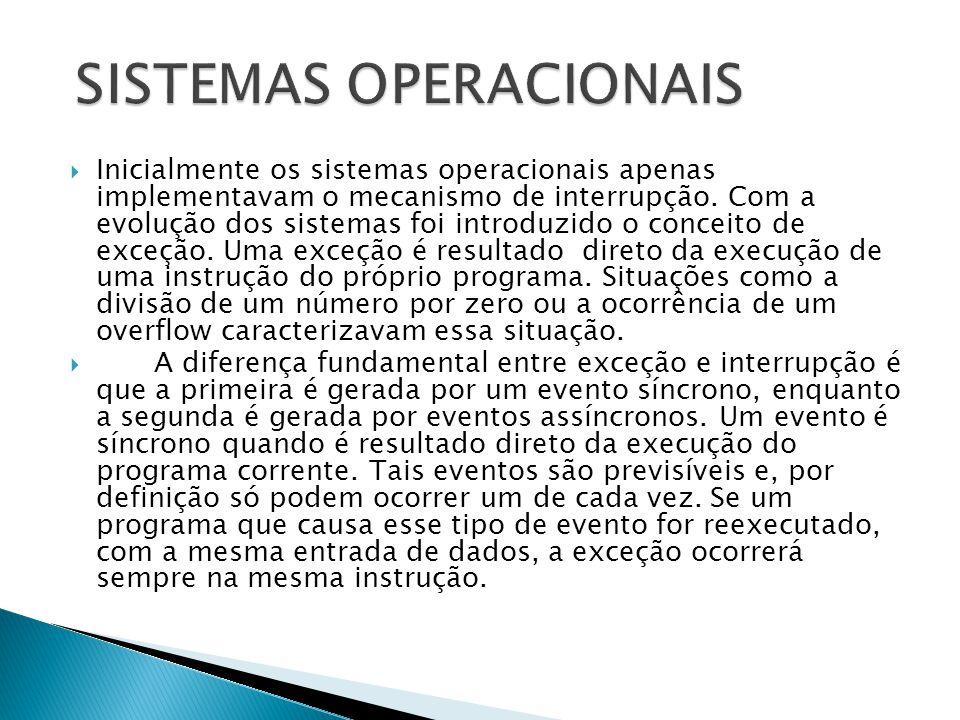  Inicialmente os sistemas operacionais apenas implementavam o mecanismo de interrupção. Com a evolução dos sistemas foi introduzido o conceito de exc