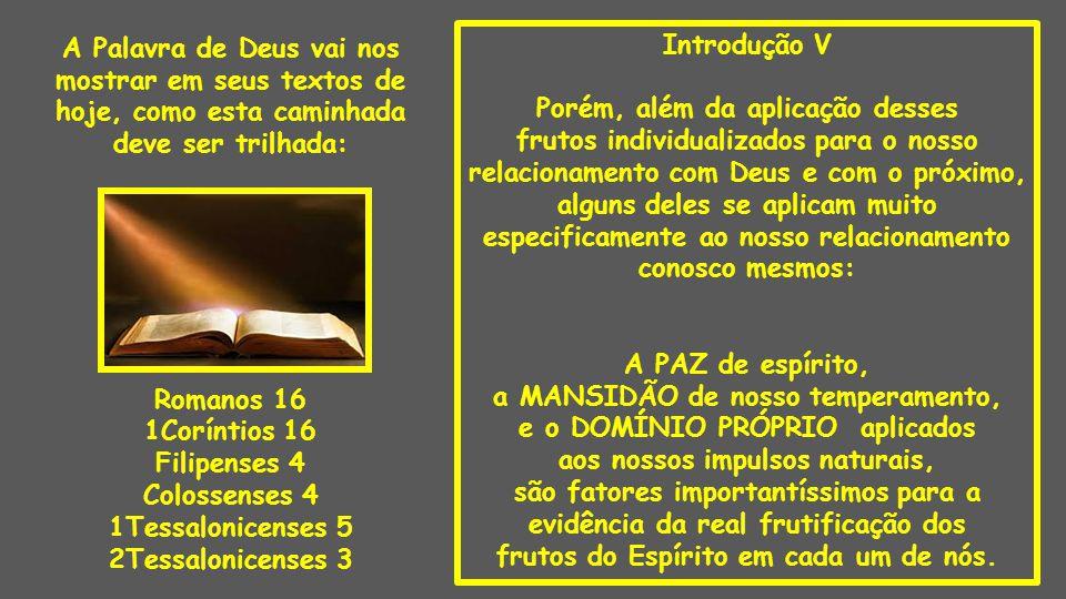 Introdução V Porém, além da aplicação desses frutos individualizados para o nosso relacionamento com Deus e com o próximo, alguns deles se aplicam mui