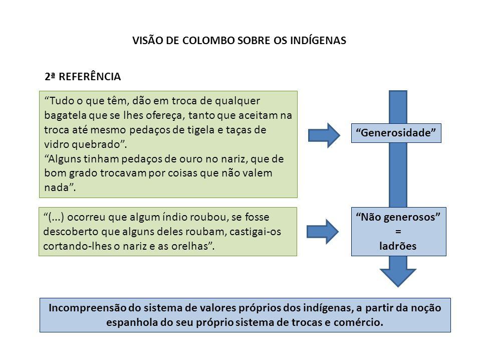 Incompreensão do sistema de valores próprios dos indígenas, a partir da noção espanhola do seu próprio sistema de trocas e comércio.