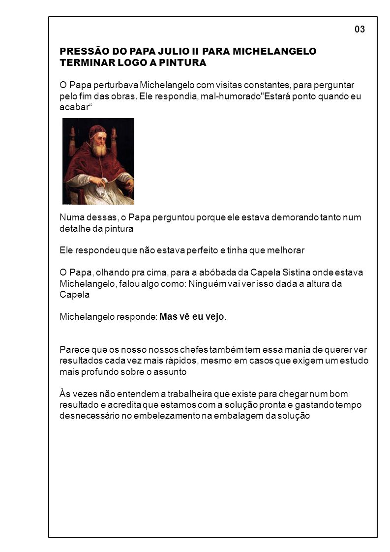 03 PRESSÃO DO PAPA JULIO II PARA MICHELANGELO TERMINAR LOGO A PINTURA O Papa perturbava Michelangelo com visitas constantes, para perguntar pelo fim das obras.