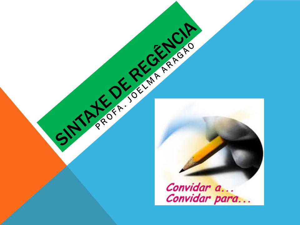 SINTAXE DE REGÊNCIA PROFA. JOELMA ARAGÃO
